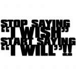 Napis 3D na ścianę DekoSign STOP SAYING I WISH START SAYING I WILL czarny