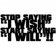 Napis 3D na ścianę DekoSign STOP SAYING I WISH START SAYING I WILL czarny