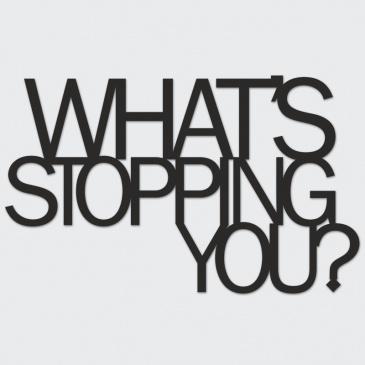 Napis na ścianę WHAT'S STOPPING YOU? DekoSign
